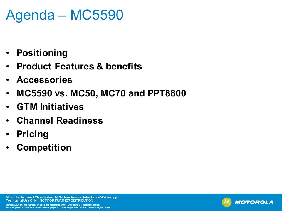 Agenda – MC5590 Positioning Product Features & benefits Accessories