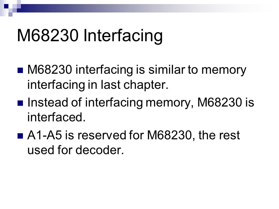 M68230 Interfacing M68230 interfacing is similar to memory interfacing in last chapter. Instead of interfacing memory, M68230 is interfaced.