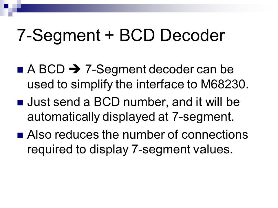 7-Segment + BCD Decoder A BCD  7-Segment decoder can be used to simplify the interface to M68230.