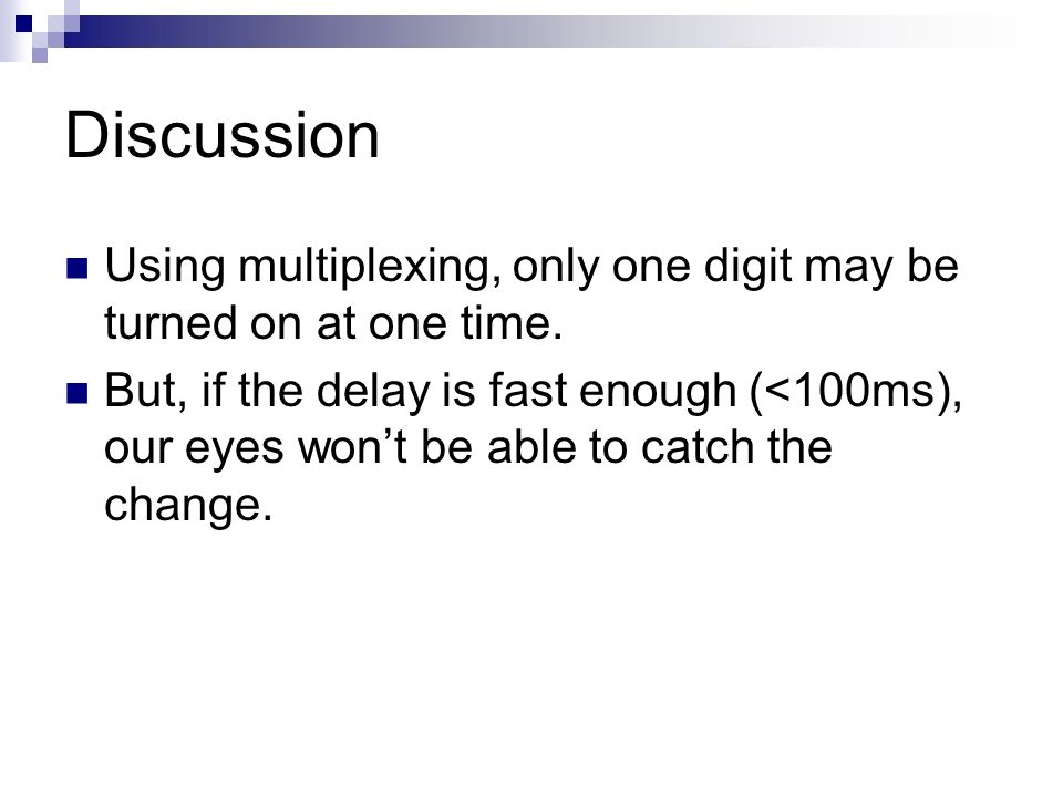 Discussion Using multiplexing, only one digit may be turned on at one time.