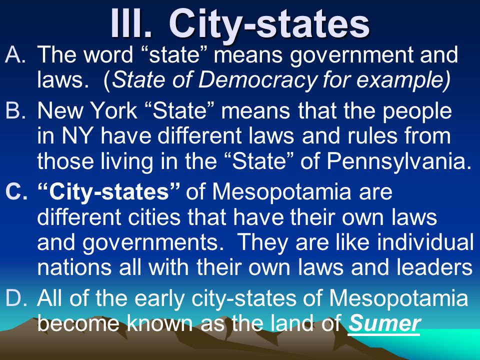 City-states The word state means government and laws. (State of Democracy for example)