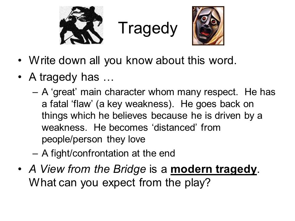 the tragedy in a view from the bridge There are several elements of a view from the bridge that resemble greek drama  eddie is the tragic, mad character who is helpless in the face of his own.