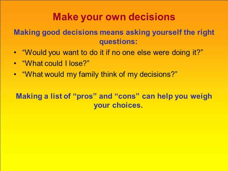 Make your own decisions
