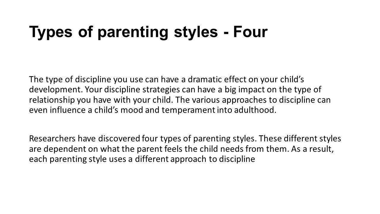 four basic parenting styles used by The term parenting style refers to behaviors and strategies used by parents to   considered in the creation of the four main parenting styles.