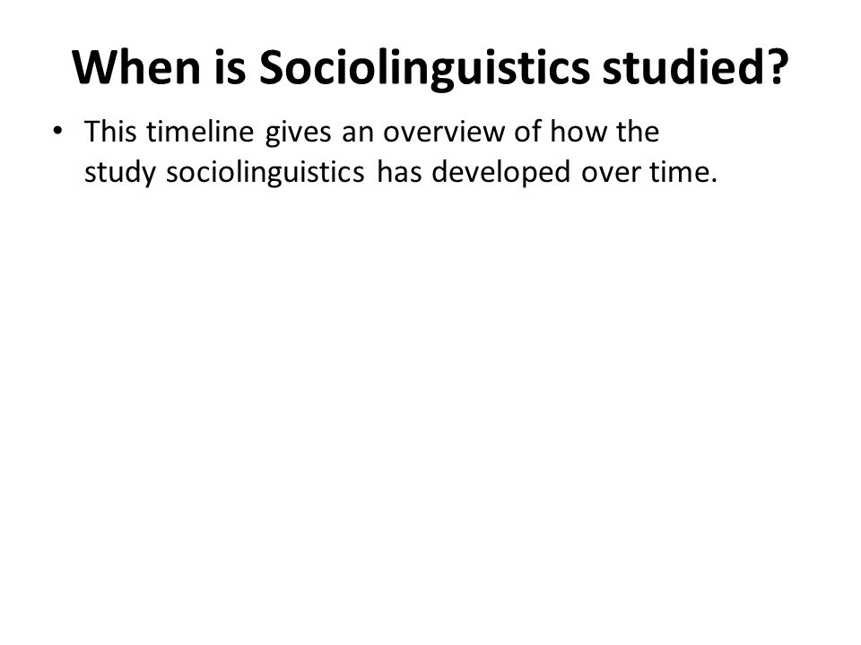 a study on sociolinguistics field Sociolinguistics is the descriptive study of the effect of any and all aspects of society, including cultural norms, expectations, and context, on the way language is used, and society's effect on language.