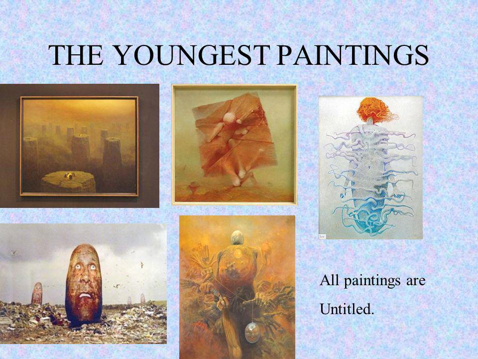 THE YOUNGEST PAINTINGS