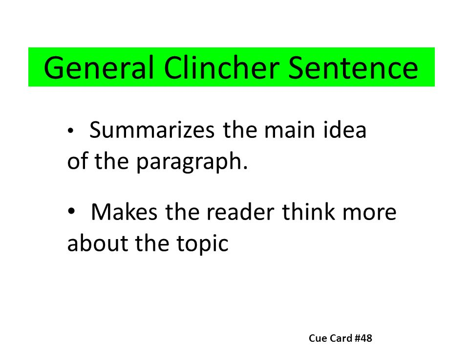 types of essay clinchers What is a clincher statement what is a clincher statement an important part of academic writing, the clincher statement resolves whatever questions or claims were previously put forth as a paragraph is a comprehensive chunk of writing that deals with one total idea, each paragraph should conclude with.