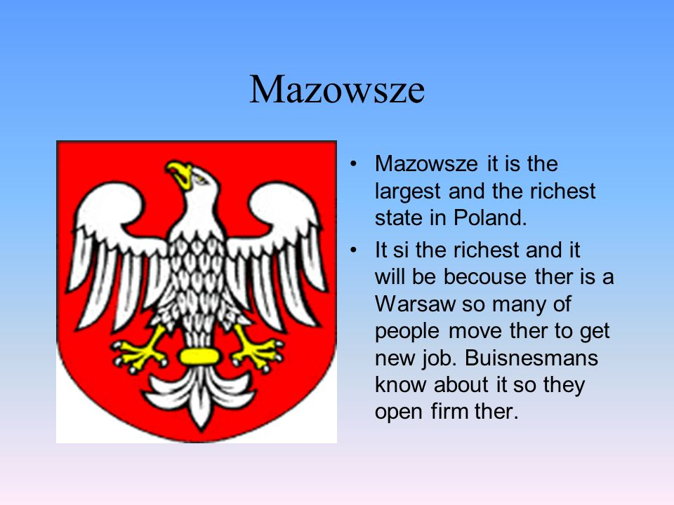 Mazowsze Mazowsze it is the largest and the richest state in Poland.