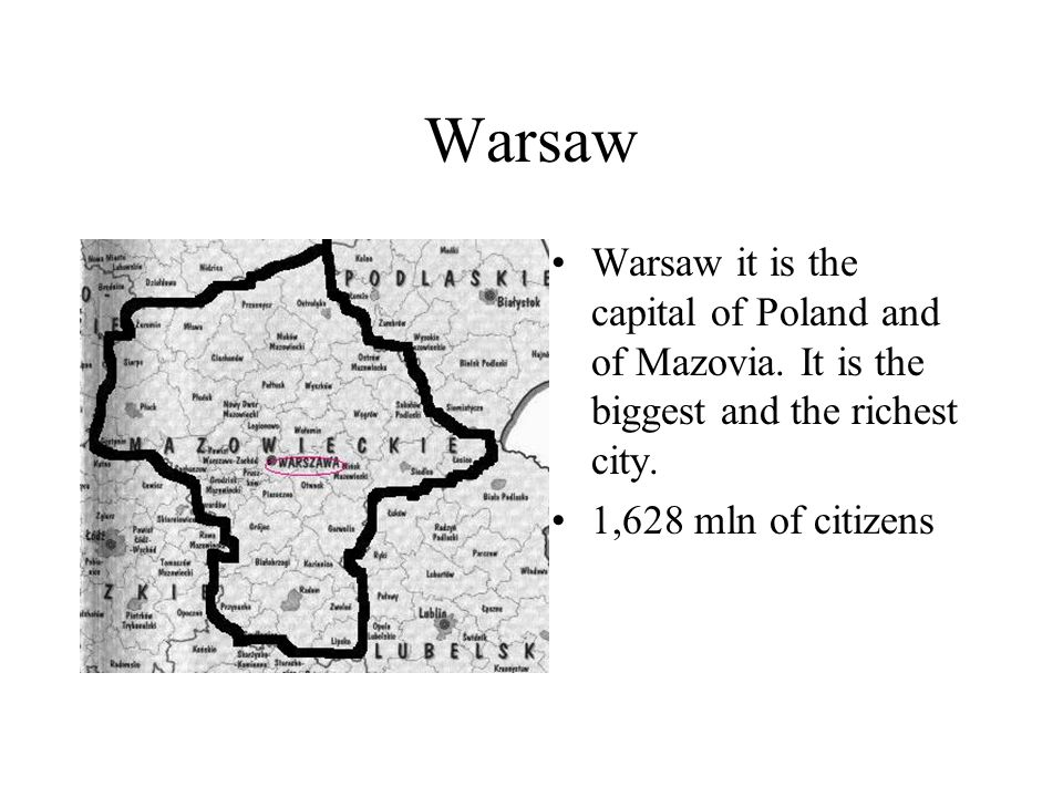 Warsaw Warsaw it is the capital of Poland and of Mazovia.