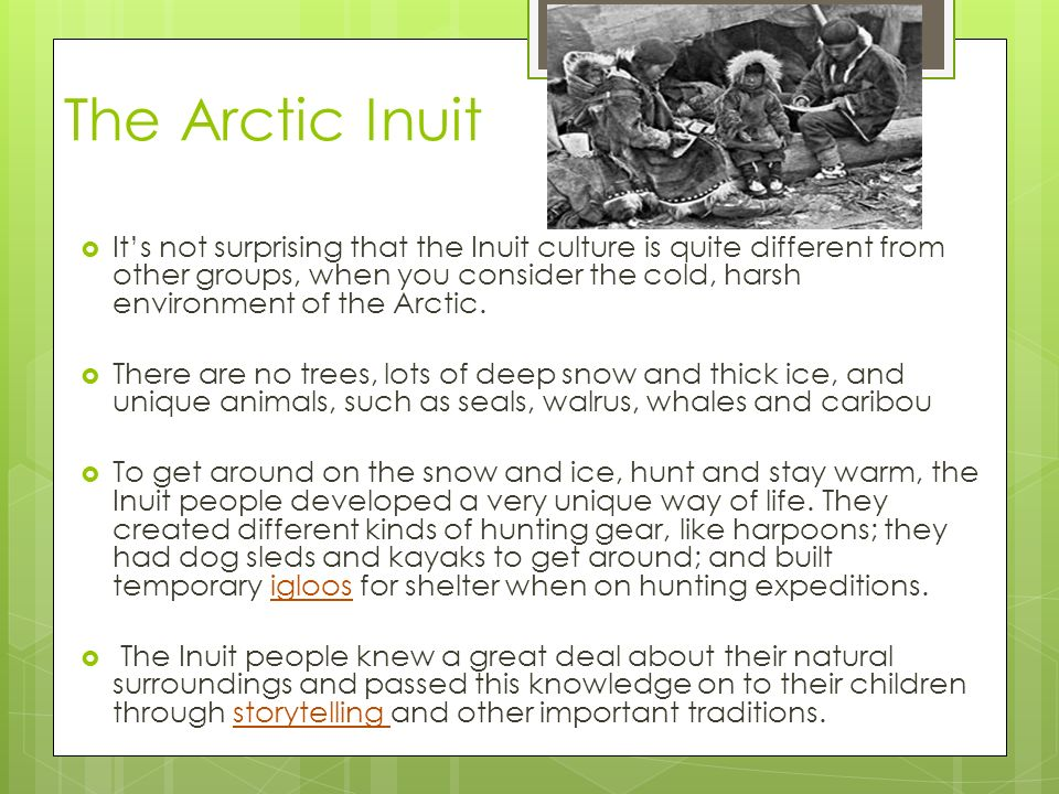 a look at the life practices and culture of the inuit people The people of the thule culture were using paths and hunting grounds already familiar to other earlier immigrant groups in greenland, dating back to the very first immigrants 4500 years ago.