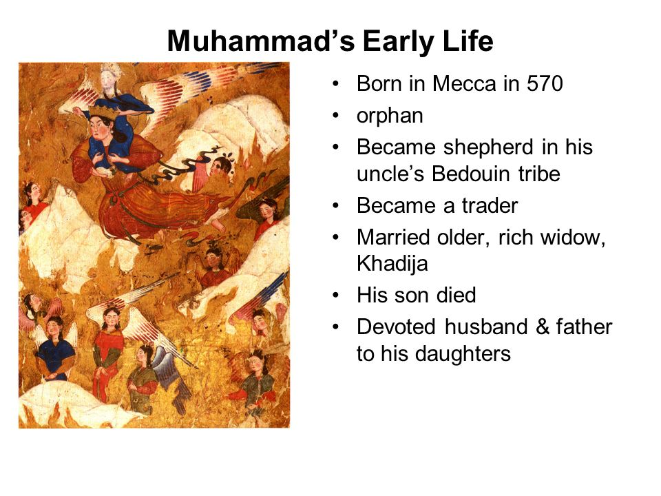 muhammads early life Life of muhammad and origins of islam study play describe muhammad's early life-born into powerful meccan clan around 570 ad-parents died when he was young, so he was orphaned as a.