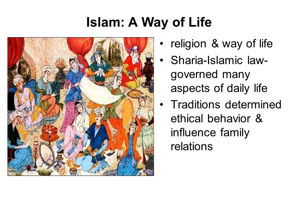islam a way of life All religions are considered way of life, including islam muslims, the believers of  islam, live a beautiful way of life because they believe actions are judged based.