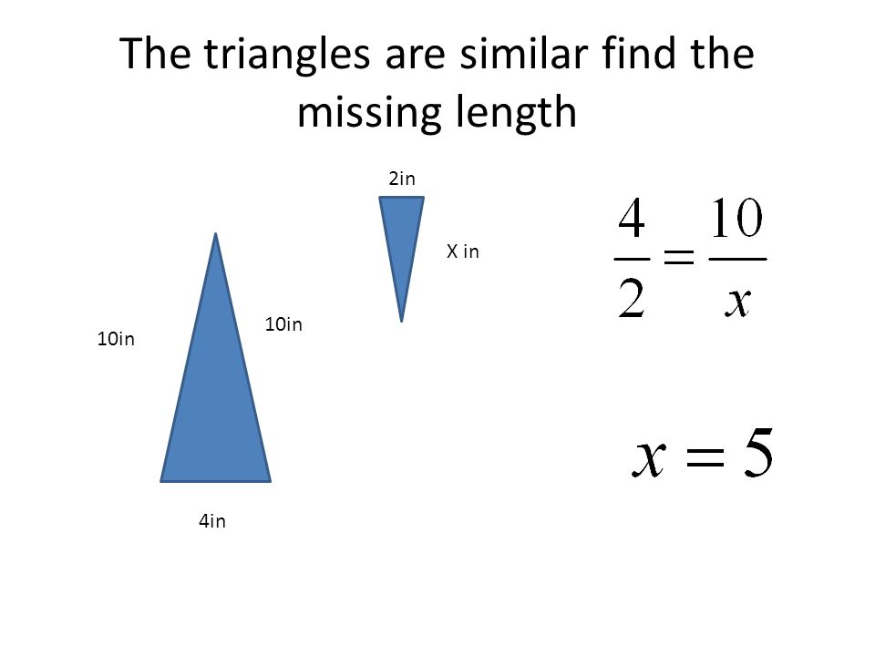 The triangles are similar find the missing length