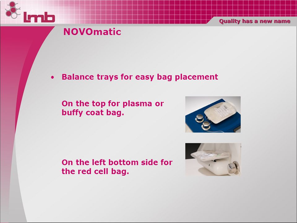NOVOmatic Balance trays for easy bag placement On the top for plasma or buffy coat bag.