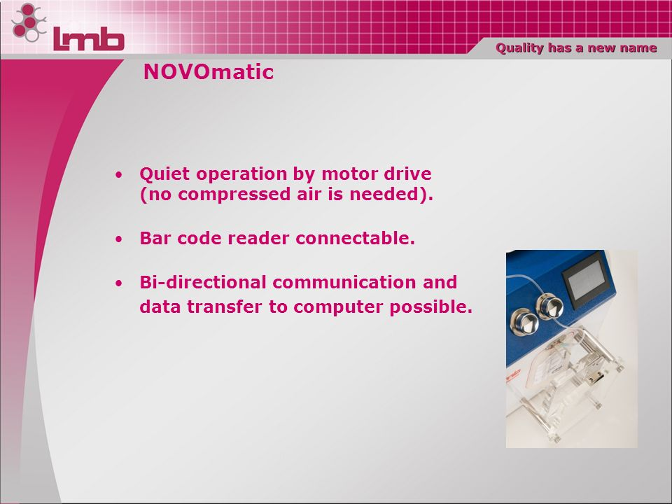 NOVOmatic Quiet operation by motor drive (no compressed air is needed). Bar code reader connectable.