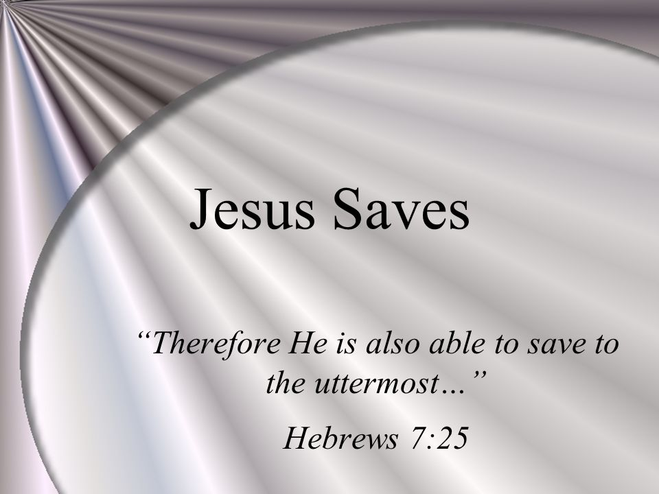 Therefore He Is Also Able To Save To The Uttermost