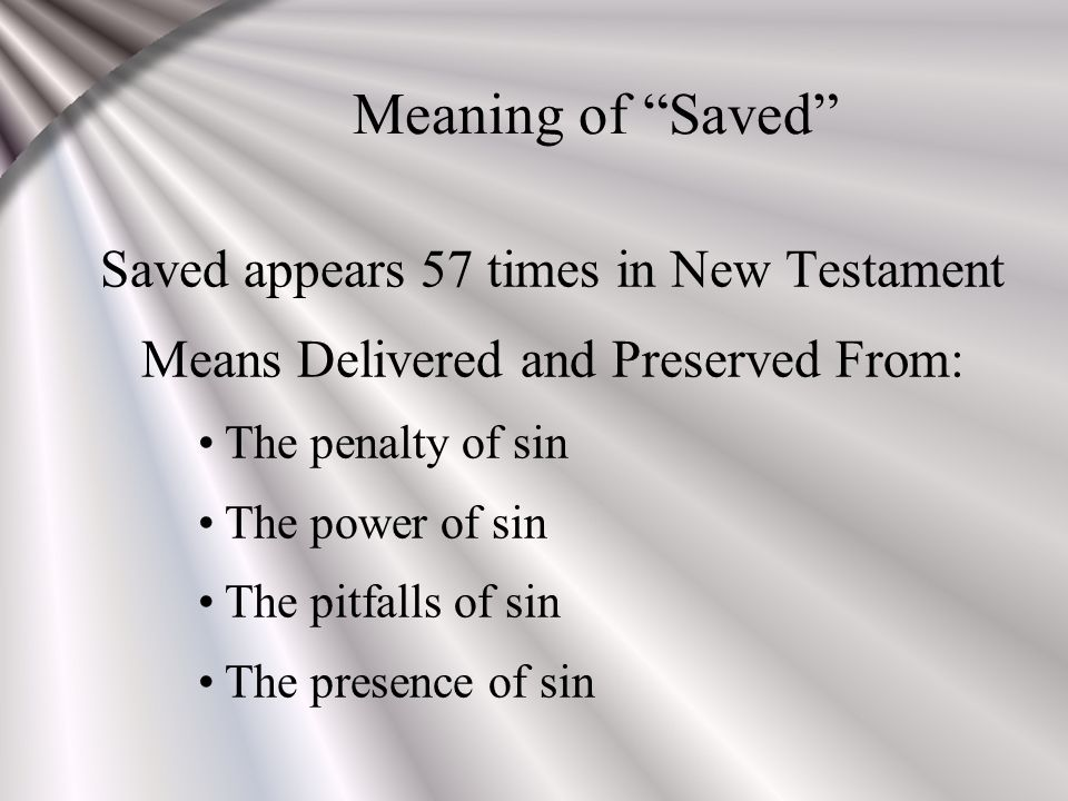 meaning of saved saved appears 57 times in new testament therefore he is also able to save to the uttermost u2026 u201d hebrews 7 25      rh   slideplayer