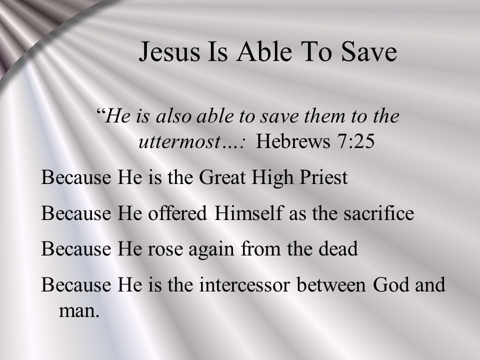 he is also able to save them to the uttermost u2026  hebrews 7 25 therefore he is also able to save to the uttermost u2026 u201d hebrews 7 25      rh   slideplayer