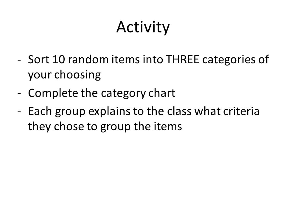 Activity Sort 10 random items into THREE categories of your choosing