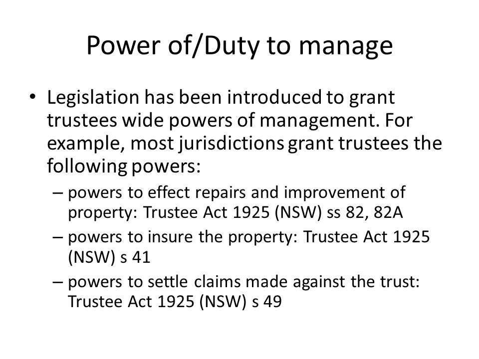 duties and powers of a trustee in the trust act 1882 Short title, extent, operation and application : (1) this act may be called the bombay public trusts act, 1950  defined in the indian trusts act, 1882, shall have the meaning assigned to them in that act  subordinate officers and assign to them such powers, duties and functions under this act, as may be deemed necessary : government—.