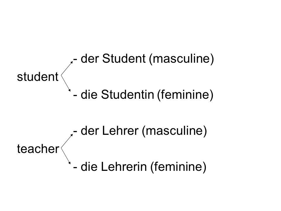 - der Student (masculine)