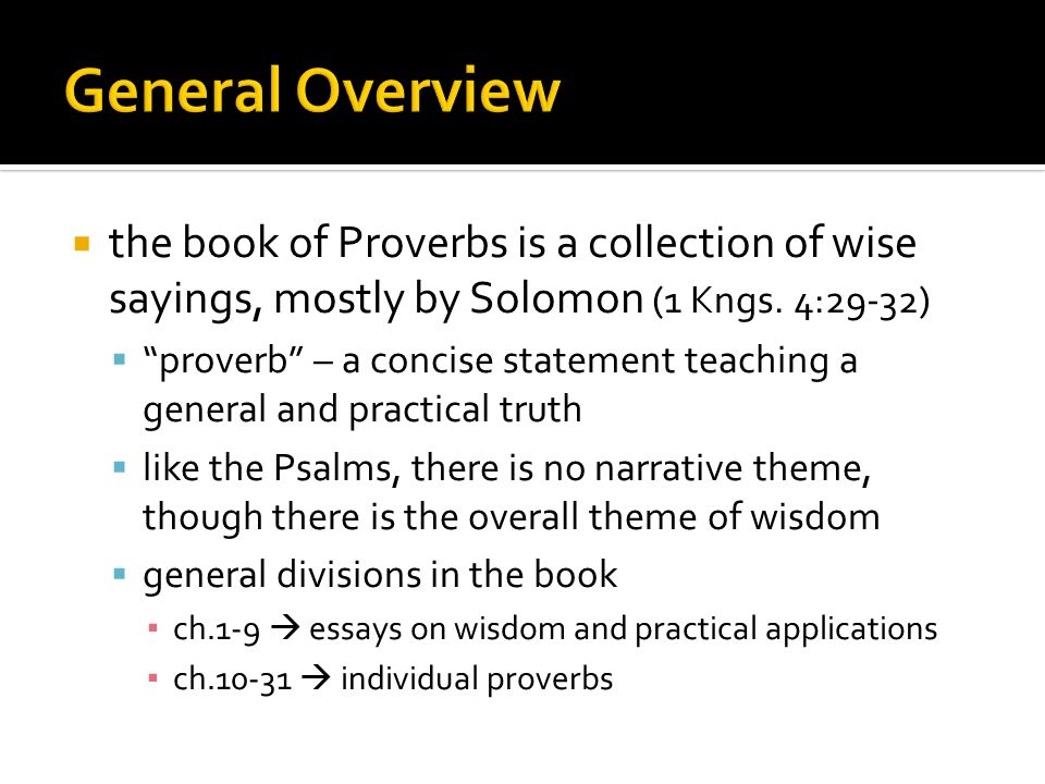 survey of the bible the book of proverbs ppt video online  general overview the book of proverbs is a collection of wise sayings mostly by solomon