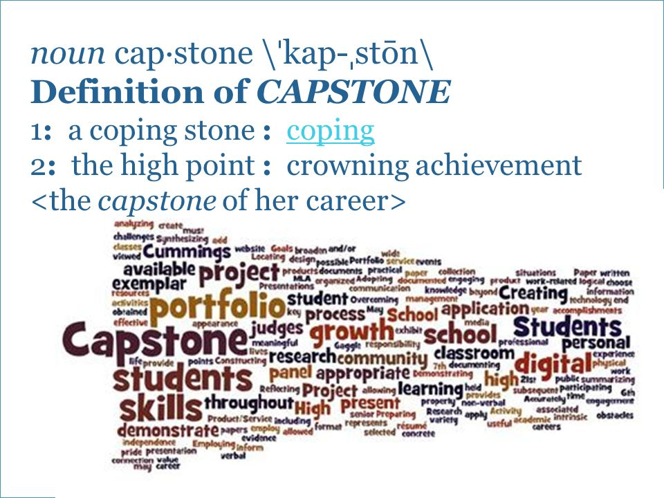 define capstone project I have heard the term capstone and don't know what it is or means what is capstone article contest at my school it was a final senior project.