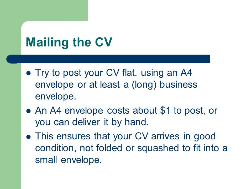 mailing the cv try to post your cv flat using an a4 envelope or at