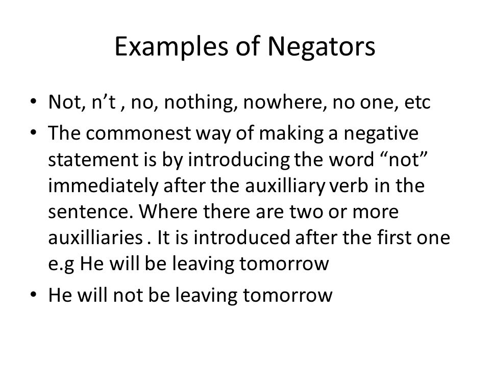 Examples of Negators Not, n't , no, nothing, nowhere, no one, etc