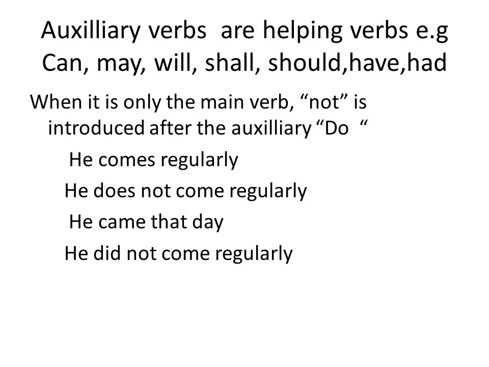 Auxilliary verbs are helping verbs e