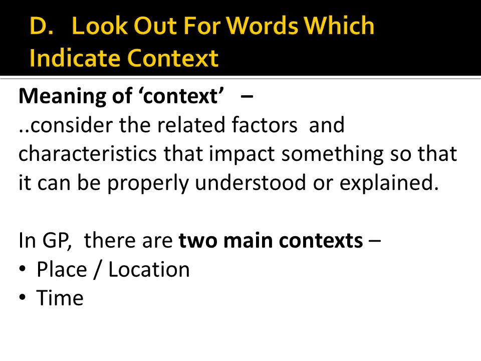 the words context essay A person has fully processed information when he/she can place it into various contexts (emphasis, mine)—in an essay exam the context is the task the teacher is asking the student to do the student is clued into the task by the way the teacher words the question, ie, certain words denote certain tasks.