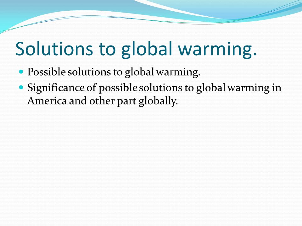 global warming a problem and solution Problem solution essay about global warming global warming is the observed increase in the average temperature of the earth's atmosphere and oceans.
