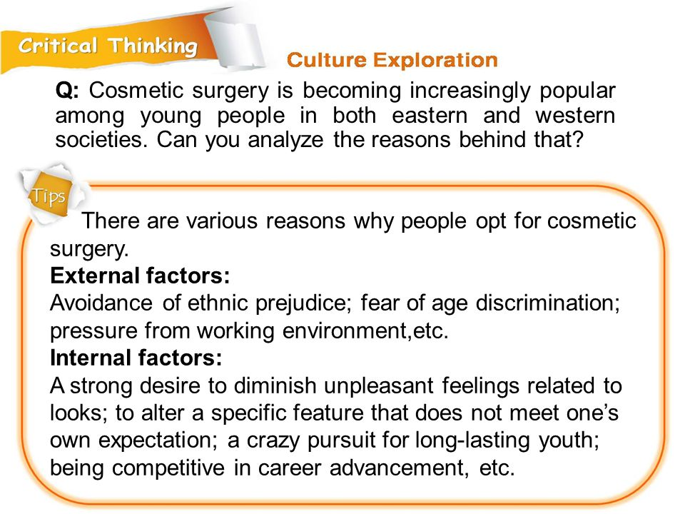 Q: Cosmetic surgery is becoming increasingly popular among young people in both eastern and western societies. Can you analyze the reasons behind that
