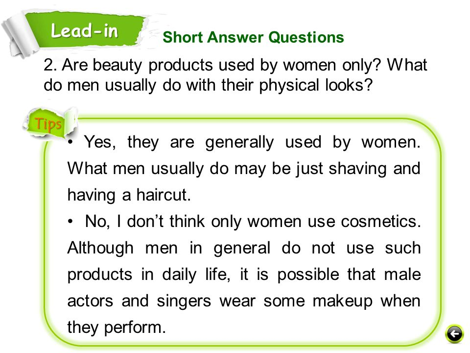 Lead-in Short Answer Questions. 2. Are beauty products used by women only What do men usually do with their physical looks