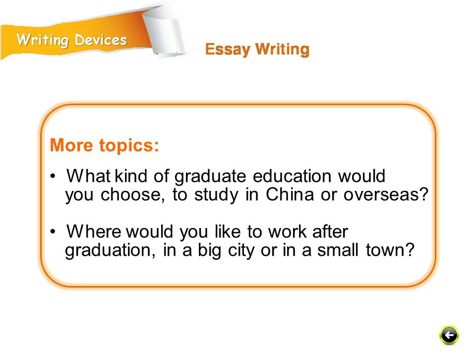 More topics: • What kind of graduate education would. you choose, to study in China or overseas • Where would you like to work after.