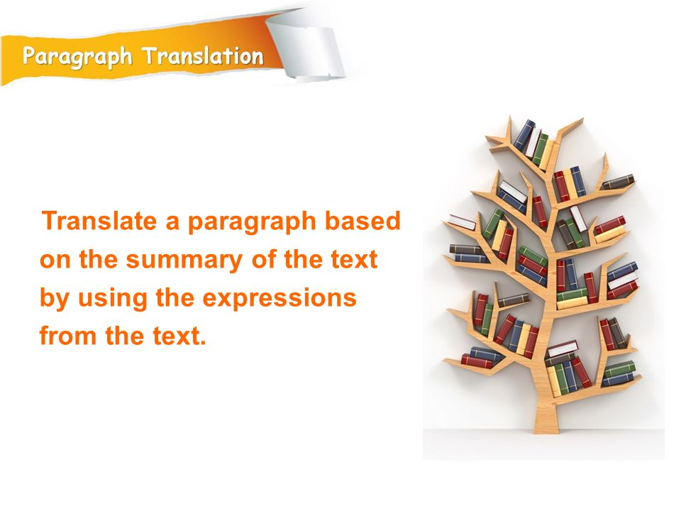 Translate a paragraph based on the summary of the text by using the expressions from the text.