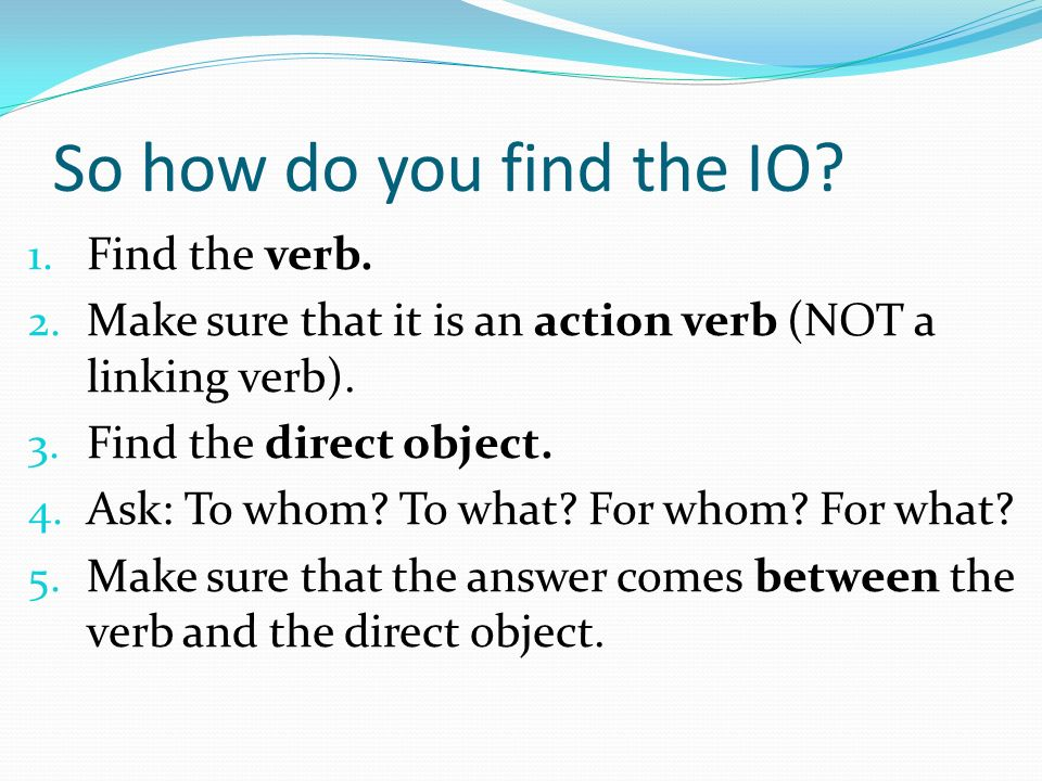 So how do you find the IO Find the verb.
