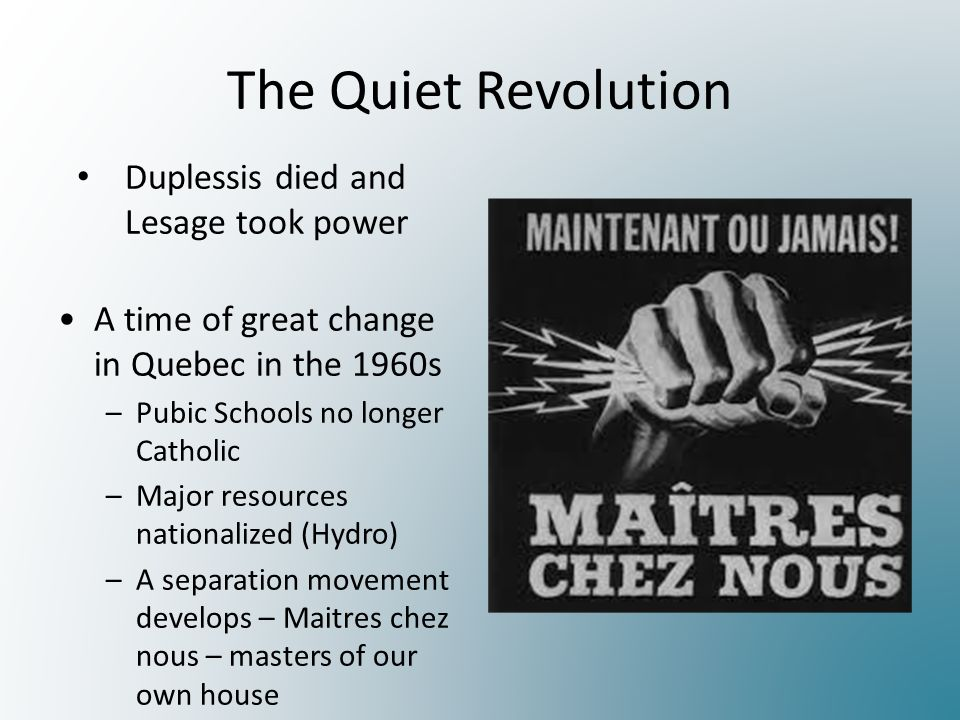 how quebec led a quiet revolution The quiet revolution (révolution tranquille) was a time of rapid  under jean  lesage, the québec liberal party had developed a  of the popular vote  whereas the unionistes, led by daniel johnson, obtained 41 per cent.