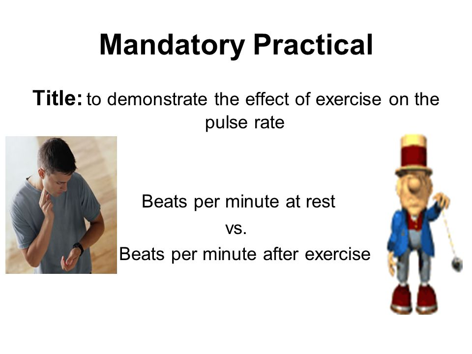 Mandatory Practical Title: to demonstrate the effect of exercise on the pulse rate. Beats per minute at rest.