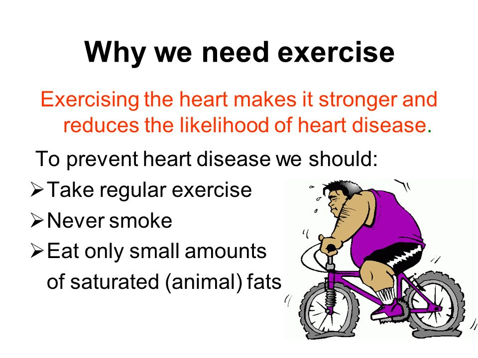 Why we need exercise To prevent heart disease we should: