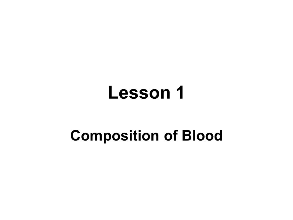 Lesson 1 Composition of Blood
