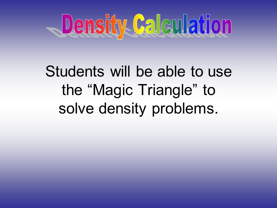 Density Calculation Students will be able to use the Magic – Density Problems Worksheet with Answers