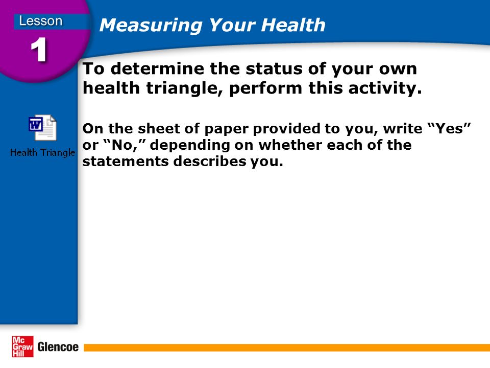 Measuring Your Health To determine the status of your own health triangle, perform this activity.