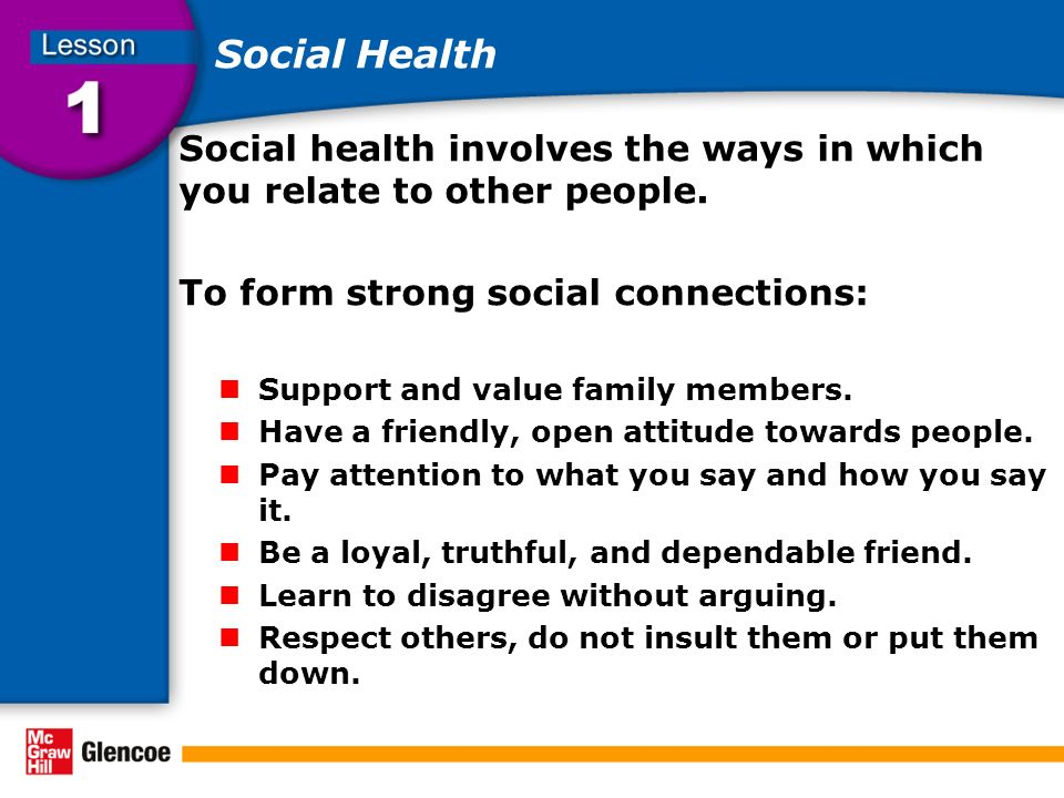 Social Health Social health involves the ways in which you relate to other people. To form strong social connections: