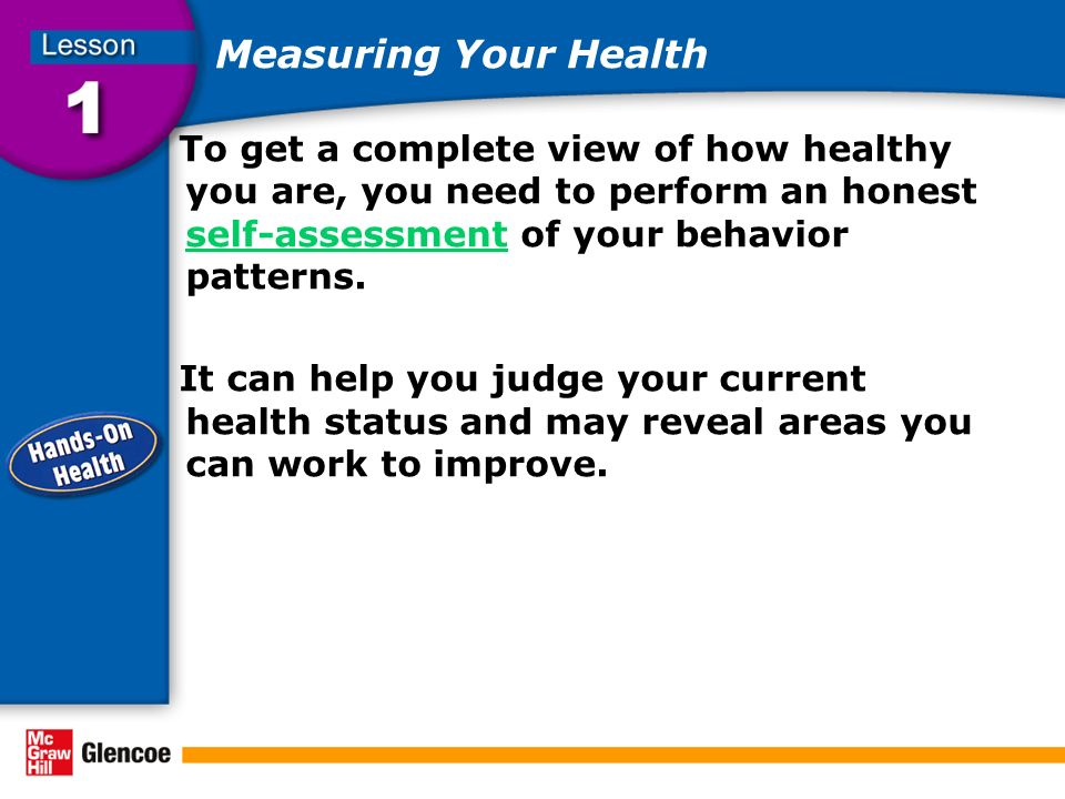 Measuring Your Health To get a complete view of how healthy you are, you need to perform an honest self-assessment of your behavior patterns.