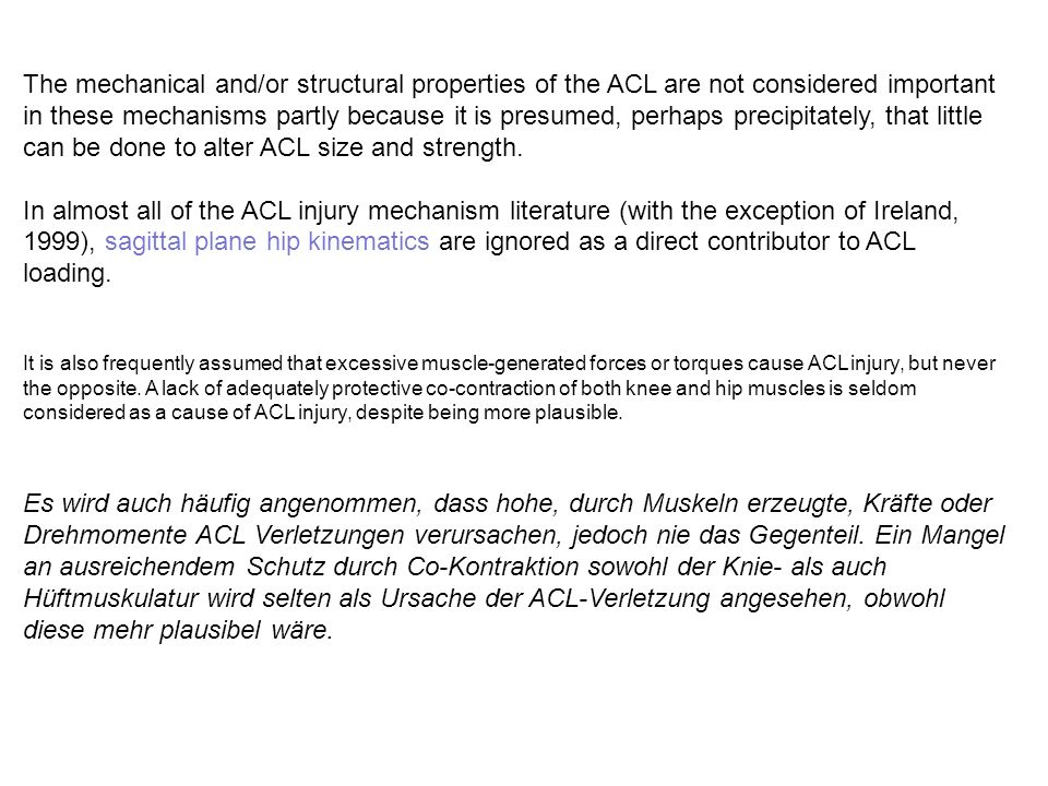 The mechanical and/or structural properties of the ACL are not considered important in these mechanisms partly because it is presumed, perhaps precipitately, that little can be done to alter ACL size and strength.