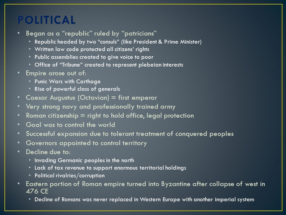 POLITICAL Began as a republic ruled by patricians