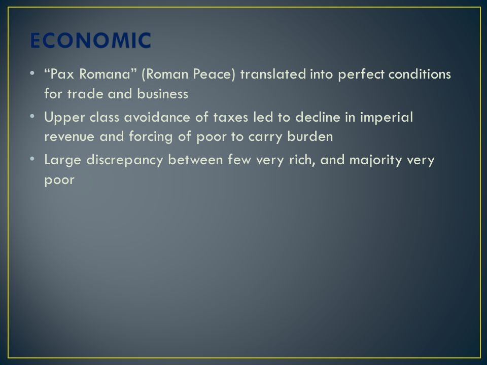 ECONOMIC Pax Romana (Roman Peace) translated into perfect conditions for trade and business.
