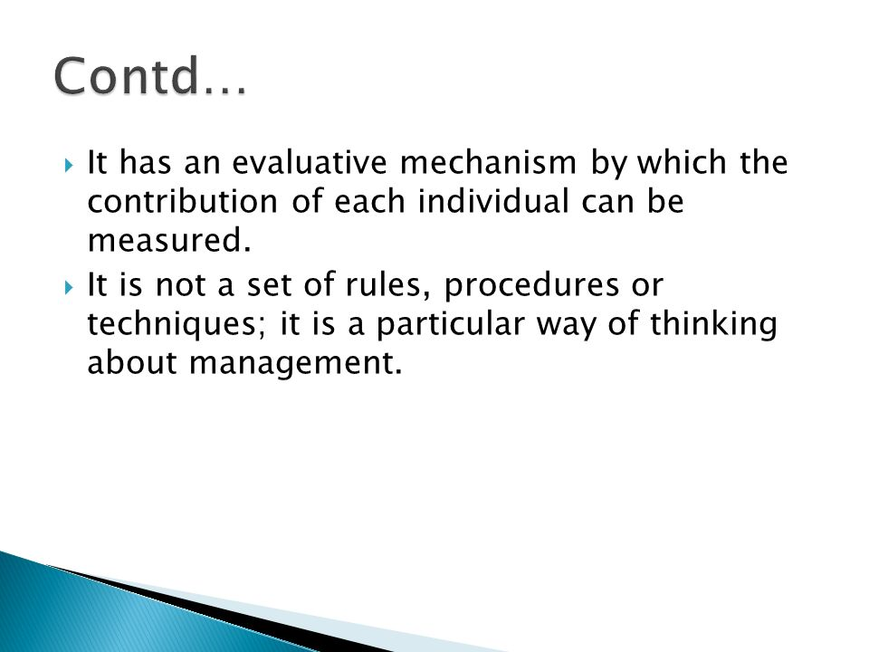 Contd… It has an evaluative mechanism by which the contribution of each individual can be measured.