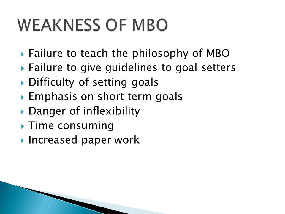WEAKNESS OF MBO Failure to teach the philosophy of MBO